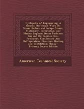 [(Cyclopedia of Engineering : A General Reference Work on Steam Boilers and Pumps; Steam, Stationary, Locomotive, and Marine Engines; Steam Turbines)] [Created by American Technical Society] published on (September, 2013)