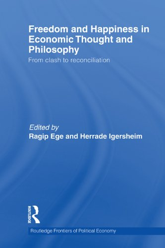 Freedom and Happiness in Economic Thought and Philosophy: From Clash to Reconciliation (Routledge Frontiers of Political Economy Book 147)