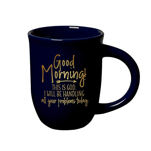 Coffee Tea Soup Ceramic Mug | Good Morning! This is God. I will be handling all your problems today. | 14 ounce Designer Mug with Inspiring Sentiment | Dishwasher and Microwave Safe