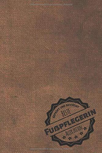 Geprüft und Bestätigt beste Fußpflegerin aller Zeiten: Notizbuch inkl. To Do Liste | Das perfekte Geschenkbuch für Frauen, die sich mit Pediküre auskennen | Geschenkidee |...