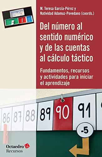 Del número al sentido numérico y de las cuentas al cálculo táctico: Fundamentos, recursos y actividades para iniciar el aprendizaje (Spanish Edition)