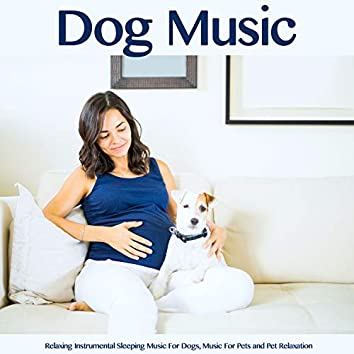 Dog Music: Relaxing Instrumental Sleeping Music For Dogs, Music For Pets and Pet Relaxation