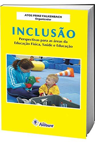 Inclusão: Perspectivas para as áreas da educação física, saúde e educação