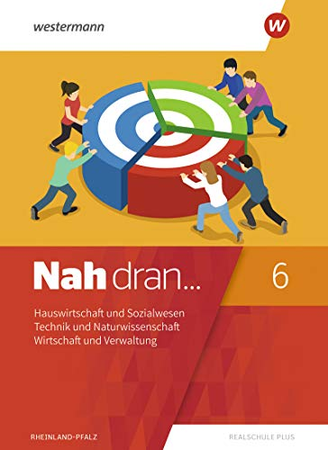Nah dran... WPF: Nah dran - Ausgabe 2019 für Rheinland-Pfalz: Hauswirtschaft und Sozialwesen - Technik und Naturwissenschaft - Wirtschaft und Verwaltung: Schülerband 6