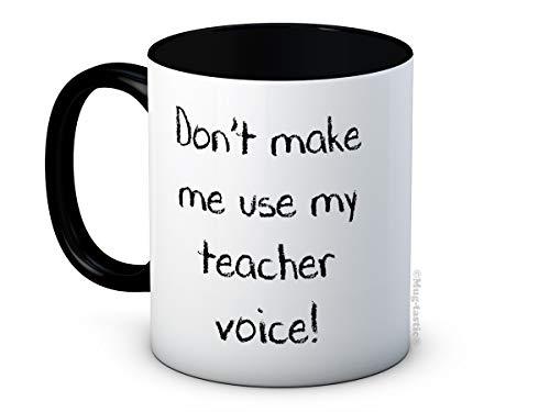 Don 't Make Me Use my Teacher Voice. - Funny Witz Hochwertigen Kaffeetasse Becher