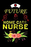 Future Home Care Nurse: Nursing College Ruled Notebook/Journal For Home Care Nursing Student/Nurse Day Gifts For Graduation Nurse
