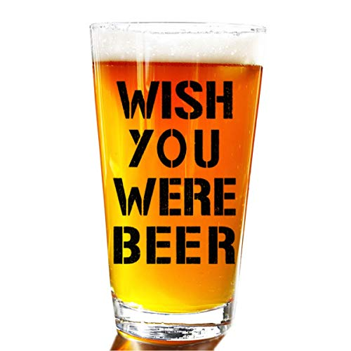 Wish You Were Beer Pint Glass - Novelty Beer Pint Glass - Large 16 oz Beer Glasses Perfect Present Gift For Friends Men Or Women Large Beer Pints Glasses - Great Christmas Gifts Unique Funny Set