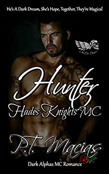 Hunter: Hades Knights MC: He's A Dark Dream, She's Hope,  Together, They're Magical!  (Dark MC Romance) (NorCal Chapter Book 5) by [P.T.  Macias ]