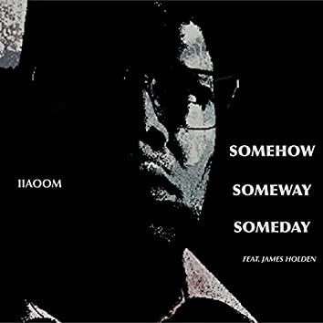 Somehow Someway Someday (Meditation Mix) (feat. James Holden)
