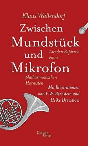 Zwischen Mundstück und Mikrofon: Aus den Papieren eines philharmonischen Hornisten
