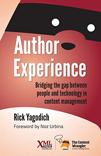 Compare Textbook Prices for Author Experience: Bridging the gap between people and technology in content management  ISBN 9781937434427 by Yagodich, Rick
