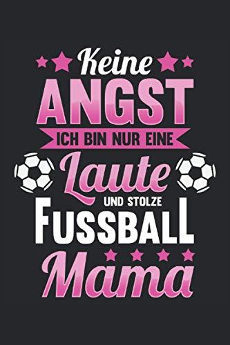 Notizbuch Keine Angst ich bin nur eine Laute und stolze Fußball Mama: DIN A5 120 Seiten für Notizen Zeichnungen Formeln   Organizer Schreibheft Planer Tagebuch