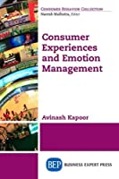Consumer Experiences and Emotion Management (Consumer Behavior Collection)