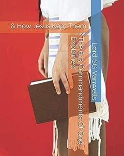 The 613 Commandments Of God Explained: & How Jesus Kept Them