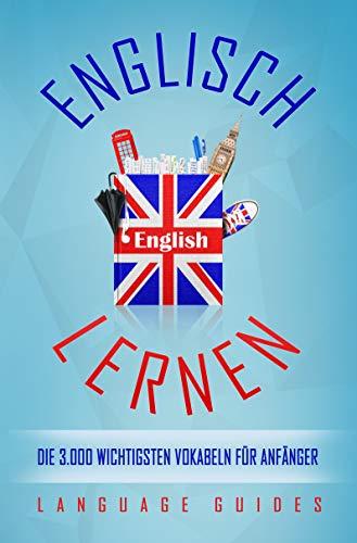 Englisch lernen: die 3.000 wichtigsten Vokabeln für Anfänger (Bonus: zahlreiche Übungen inkl. Lösungen) (Englisch lernen für Anfänger 3)