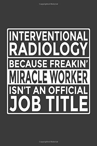 Interventional Radiology - Because Freakin' Miracle Worker isn't an Official Job Title: 6x9