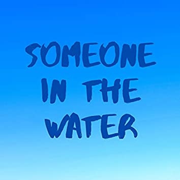 Someone In The Water