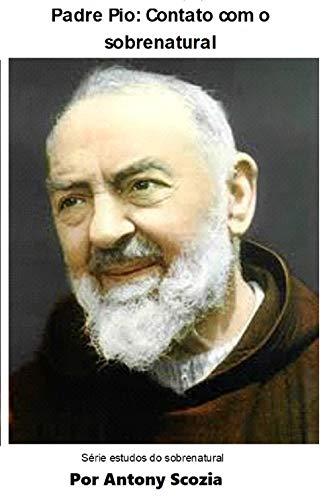 Padre Pio : Contato com o sobrenatural