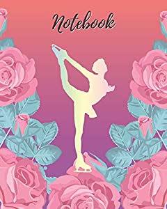 """Notebook: Ice Skating & Pink Rose - Lined Notebook, Diary, Track, Log & Journal - Cute Gift for Ice Skater Girls, Teens and Women (8"""" x10"""" 120 Pages)"""