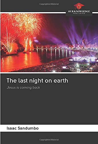 The last night on earth: Jesus is coming back