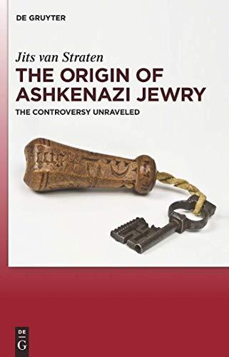 The Origin of Ashkenazi Jewry: The Controversy Unraveled (English Edition)