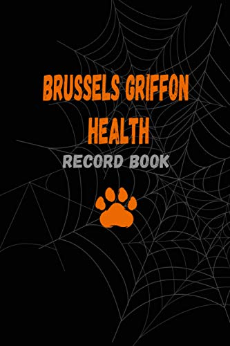 Brussels Griffon Health Record Book: Halloween Brussels Griffon Medical Record Book: Brussels Griffon Groomer & Veterinary Care Tracker.Brussels ... Perfect Gift Idea For Brussels Griffon owners