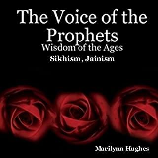 The Voice of the Prophets     Wisdom of the Ages, Sikhism, Jainism              By:                                                                                                                                 Marilynn Hughes                               Narrated by:                                                                                                                                 William Rodriguez                      Length: 25 hrs and 54 mins     Not rated yet     Overall 0.0