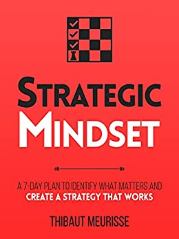 Strategic Mindset : A 7-Day Plan to Identify What Matters and Create a Strategy that Works (Productivity Series Book 4) by [thibaut  meurisse]