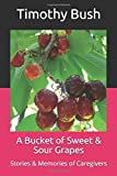 A Bucket of Sweet & Sour Grapes: Stories & Memories of Caregivers