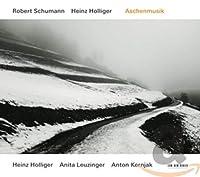 Schumann/Holliger: Aschenmusik