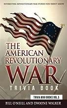 The American Revolutionary War Trivia Book: Interesting Revolutionary War Stories You Didn't Know (Trivia War Books) (Volume 5)