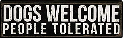 Dogs Welcome People Tolerated'' Sign by Kathy