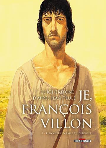 Je, François Villon T02: Bienvenue parmi les ignobles