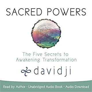 Sacred Powers     The Five Secrets to Awakening Transformation              By:                                                                                                                                 davidji                               Narrated by:                                                                                                                                 davidji                      Length: 10 hrs and 31 mins     1 rating     Overall 5.0