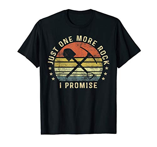 Geology Gifts Just One More Rock I Promise Funny Geologist T-Shirt