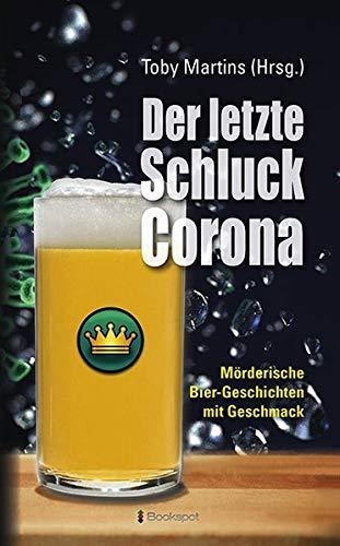 Der letzte Schluck Corona: Mörderische Bier-Geschichten mit Geschmack