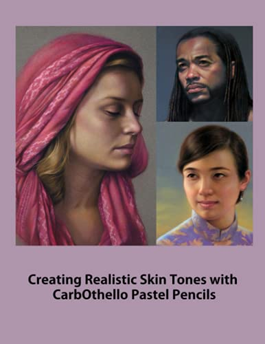 Creating Realistic Skin Tones with CarbOthello Pastel Pencils: Rendering realistic skin tones in Pastel Pencils, Underpaintings, Layered technique and direct painting method