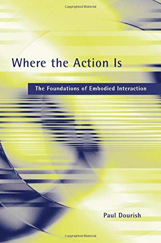 Where the Action Is (MIT Press): The Foundations of Embodied Interaction (The MIT Press)の詳細を見る