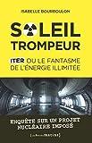 Soleil trompeur - ITER ou le fantasme de l'énergie illimitée