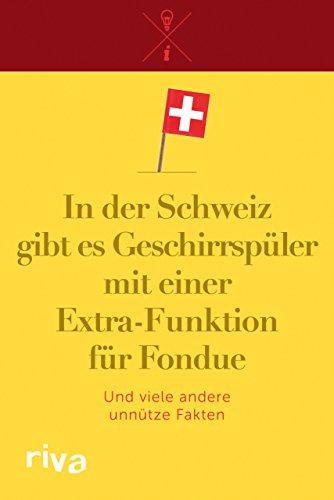 In der Schweiz gibt es Geschirrspüler mit einer Extra-Funktion für Fondue: Und viele andere unnütze Fakten