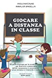 Giocare a distanza in classe: 32 giochi di gruppo per la scuola primaria ...per divertirsi e potenziare abilità, competenze e conoscenze, senza contatto e rimanendo in aula.