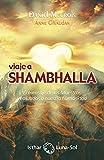 Viaje a Shambhalla. El mensaje de los Maestros realizados a nuestra humanidad