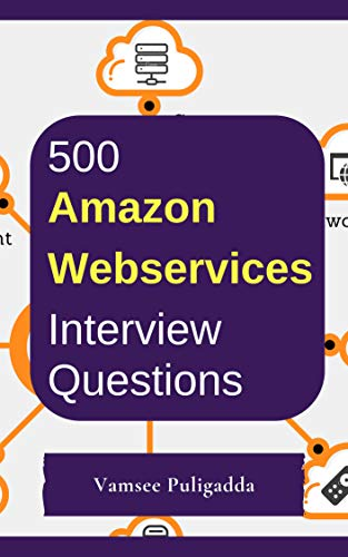 500 Most Important Amazon Web Services (AWS)  Interview Questions and Answers: Crack That Next Interview With Higher Salary In Less Preparation Time (Frequently Asked Questions In A Job Interview)