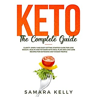 Keto the Complete Guide     Clarity, Simply and Easy Getting Started Guide for Lose Weight, Health and Fat Burn with Meal Plan and Low Carb Recipes for Ketogenic Diet in Busy People              Written by:                                                                                                                                 Samara Kelly                               Narrated by:                                                                                                                                 Carol Weakland                      Length: 3 hrs and 27 mins     Not rated yet     Overall 0.0
