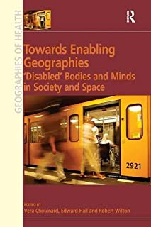 Towards Enabling Geographies: 'Disabled' Bodies and Minds in Society and Space