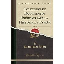 Coleccion de Documentos Inéditos Para La Historia de España, Vol. 29 (Classic Reprint)