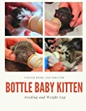 Foster Home and Shelter Bottle Baby Kitten Feeding and Weight Log: 8x11   125 Page Journal to track your kitten's bottle feeding, weight, and take ... with 12 per page for a days worth of feeding
