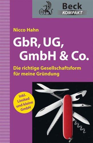 GbR, UG, GmbH & Co.: Die richtige Gesellschaftsform für meine Gründung (Beck kompakt)