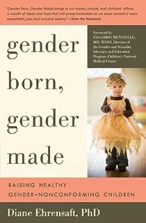 Gender Born, Gender Made: Raising Healthy Gender-Nonconforming Children by Diane Ehrensaft PhD (2011-05-17)