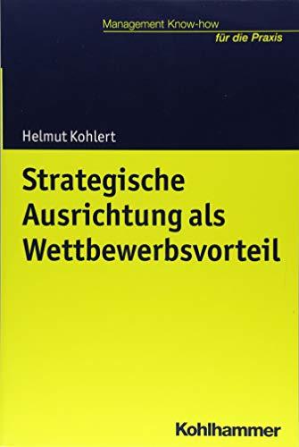 Strategische Ausrichtung als Wettbewerbsvorteil (Management Know-how für die Praxis)
